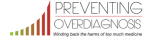 Preventing Overdiagnosis.  September 15-17, 2014, Oxford, UK